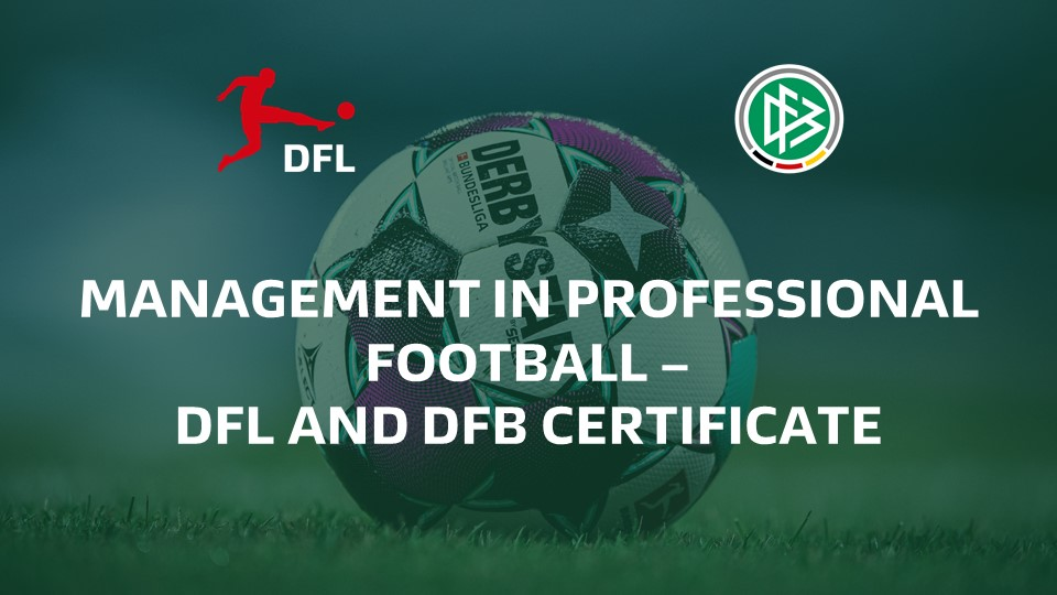 MANAGEMENT IN PROFESSIONAL FOOTBALL – DFL AND DFB CERTIFICATE